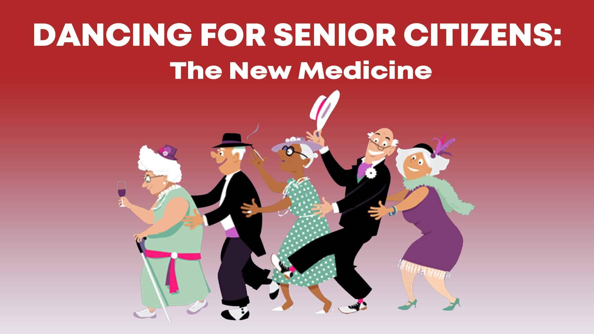 Dancing for senior citizens, new medicine, dance for senior citizens, dance as a medicine, dance classes, online dance classes, dance classes for adults, dance for beginners